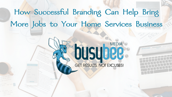 How Successful Branding Can Help Bring More Jobs to Your Home Services Business